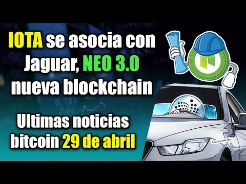 IOTA se asocia con jaguar, NEO 3.0 nueva blockchain, ultimas noticias bitcoin 29 de abril