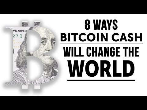 8 Ways Bitcoin Cash will Change the World