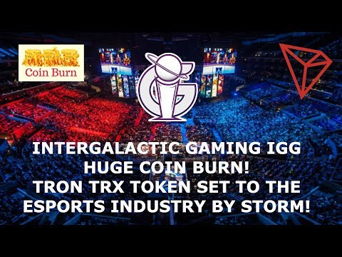 INTERGALACTIC GAMING IGG HUGE COIN BURN! TRON TRX TOKEN SET TO THE ESPORTS INDUSTRY BY STORM!