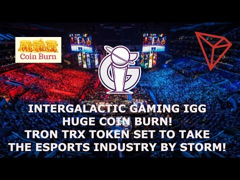 INTERGALACTIC GAMING IGG HUGE COIN BURN! TRON TRX TOKEN SET TO TAKE THE ESPORTS INDUSTRY BY STORM!