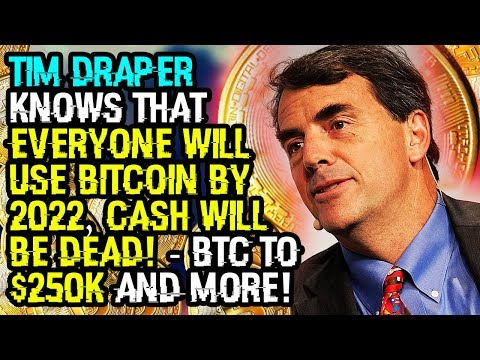 TIM DRAPER KNOWS THAT EVERYONE Will Use BITCOIN By 2022, CASH WILL BE DEAD! – BTC To $250K And MORE!