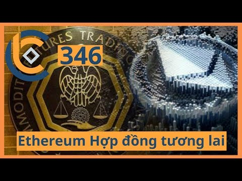 #346 – Ethereum Hợp đồng tương lai + Fidelity sẽ giao dịch Crypto | Cryptocurrency | Tiền Kỹ Thuật S