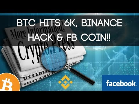 Bitcoin hits 6k!! + Binance hack & Facebook coin