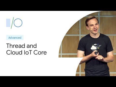 Connect Thread Devices to the Cloud with IoT Core (Google I/O'19)