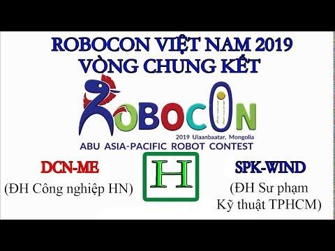 Robocon 2019 Bảng H: DCN-ME Vs SPK-WIND (ĐH Công nghiệp HN Vs ĐH Sư phạm Kỹ thuật TPHCM)