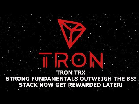TRON TRX STRONG FUNDAMENTALS OUTWEIGH THE BS! STACK NOW GET REWARDED LATER!