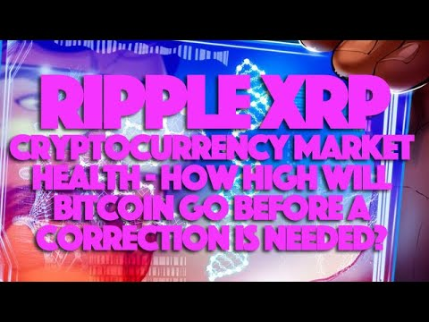 Ripple XRP: Cryptocurrency Market Health – How High Will Bitcoin Go Before A Correction Is Needed?