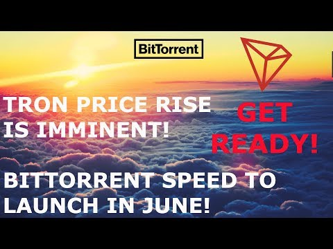 TRON TRX PRICE RISE IS IMMINENT! BITTORRENT SPEED TO LAUNCH IN JUNE! BTT