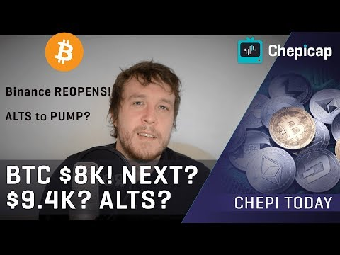 Bitcoin hits $8K! Binance reopening to start ALTSEASON?! | Cryptocurrency News | Chepicap