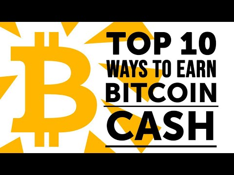Top 10 Ways To Earn Bitcoin Cash