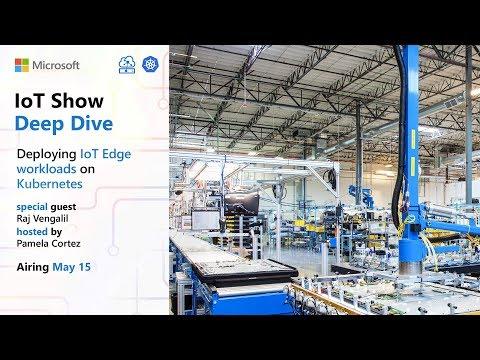 Deep Dive: Deploying IoT Edge workloads on Kubernetes