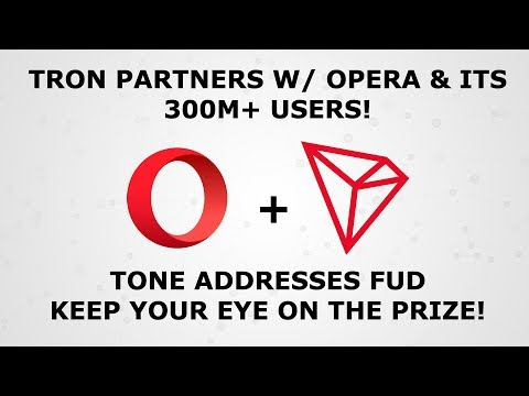 TRON TRX PARTNERS WITH OPERA BROWSER 300M+ USERS! TONE ADDRESSES FUD! KEEP UR EYE ON THE PRIZE!