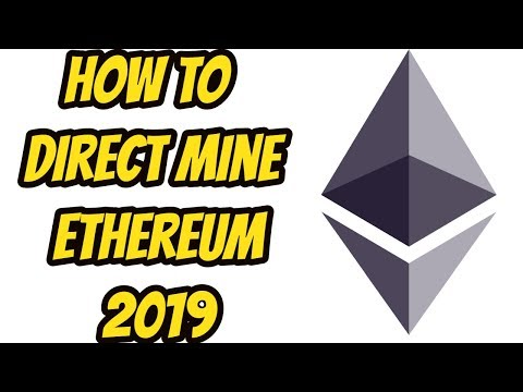 How to Direct Mine Ethereum 2019