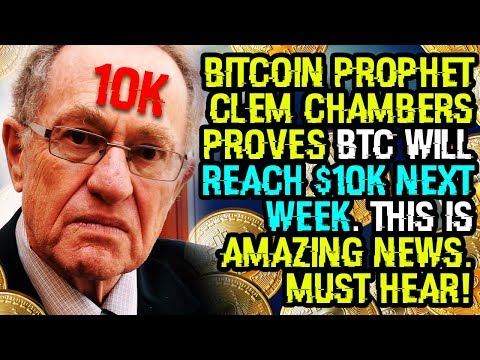 BITCOIN PROPHET CLEM CHAMBERS Proves BTC WILL REACH $10K NEXT WEEK. This IS AMAZING NEWS. MUST HEAR!