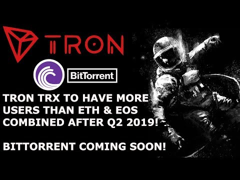 TRON TRX TO HAVE MORE USERS THAN ETH & EOS COMBINED AFTER Q2 2019! BITTORRENT COMING SOON!