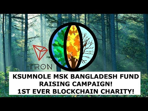 KSUMNOLE MSK BANGLADESH FUND RAISING CAMPAIGN! 1ST EVER BLOCKCHAIN CHARITY! TRON TRX