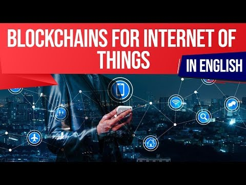 Blockchains for Internet of Things, Know key features of IoT Blockchain use, Current Affairs 2019
