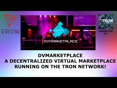 DVMarketplace! TRON TRX SUPER REP TRON-EUROPE PRESENTS A DECENTRALIZED VIRTUAL MARKETPLACE!!