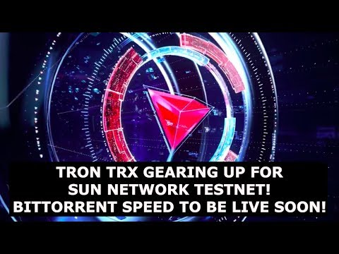 TRON TRX GEARING UP FOR SUN NETWORK TESTNET! BITTORRENT SPEED TO BE LIVE SOON!