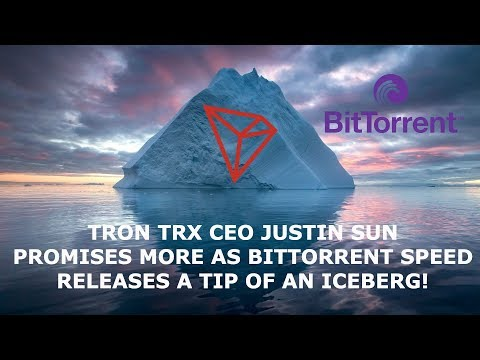 TRON TRX CEO JUSTIN SUN PROMISES MORE AS BITTORRENT SPEED RELEASES A TIP OF AN ICEBERG!