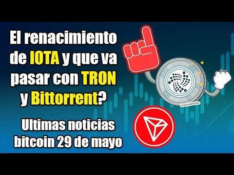el Renacimiento de IOTA y que va pasar con TRON y Bittorrent?, ultimas noticias bitcoin 29 de mayo