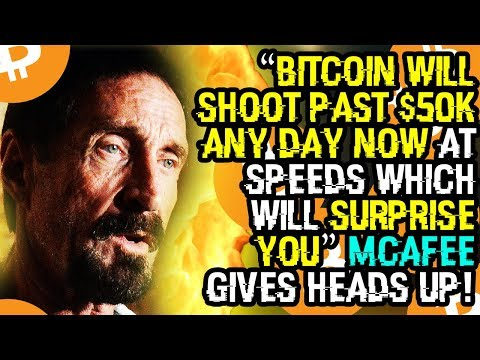 """""""BITCOIN WILL SHOOT PAST $50K ANY DAY NOW AT SPEEDS WHICH WILL SURPRISE YOU"""" MCAFEE GIVES HEADS UP!"""
