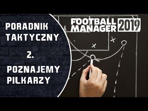 Poradnik Taktyczny do Football Managera 2019 | #2 Poznajemy piłkarzy
