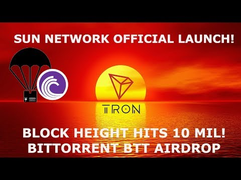 TRON TRX SUN NETWORK OFFICIAL LAUNCH! BLOCK HEIGHT HITS 10 MIL! BITTORRENT BTT AIRDROP