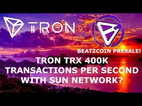 TRON TRX 400K TPS WITH SUN NETWORK? BEATZCOIN PRESALE!! PRICE TALK!