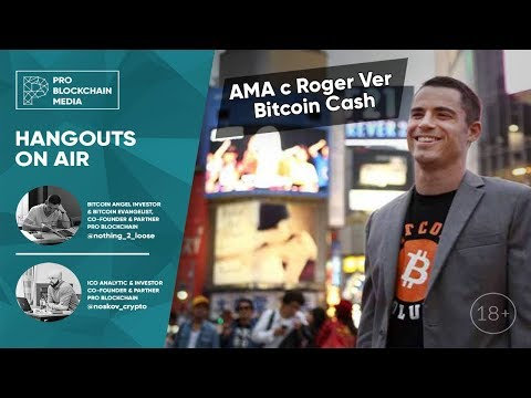 18+ AMA with Roger Ver / Bitcoin Cash!