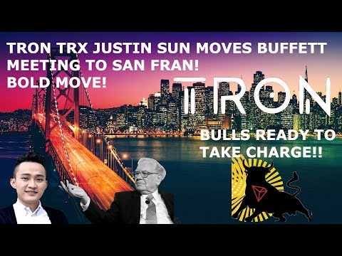 TRON TRX JUSTIN SUN MOVES BUFFETT MEETING TO SAN FRAN! BULLS READY TO TAKE CHARGE!!