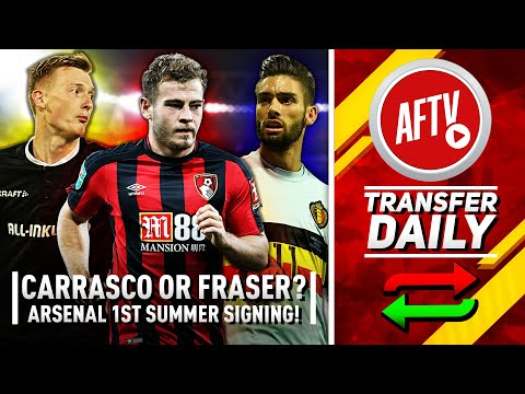 Carrasco or Fraser? Plus Arsenal On Verge Of First Summer Signing! | AFTV Transfer Daily