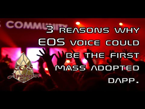 (EosApologistBot) 3 reasons why EOS Voice could be the first Mass Adopted DAPP.