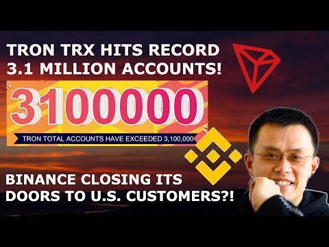 TRON TRX HITS RECORD 3.1 MILLION ACCOUNTS! BINANCE CLOSING ITS DOORS TO US CUSTOMERS?!?!