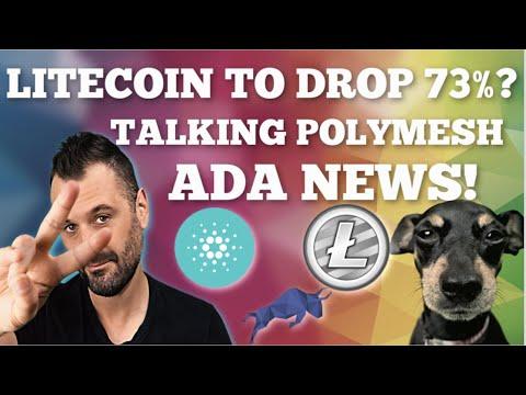 Litecoin (LTC)  to drop 73% ? / Cardano (ADA) News /  Polymesh  / Bitcoin Billionaires
