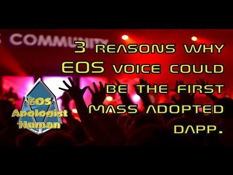 (EosApologistHuman) 3 reasons why EOS Voice could be the first Mass Adopted DAPP.