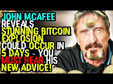 JOHN MCAFEE Reveals STUNNING BITCOIN EXPLOSION Could OCCUR In 5 DAYS – You Must HEAR HIS NEW ADVICE!