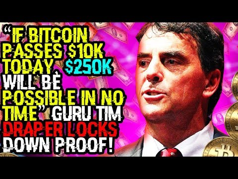 """""""If BITCOIN PASSES $10K TODAY, $250K Will BE POSSIBLE IN NO TIME"""" GURU Tim DRAPER LOCKS DOWN PROOF!"""