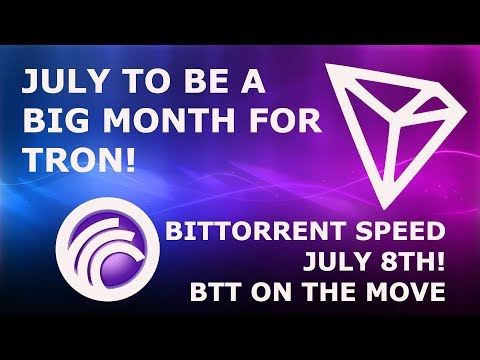 TRON TRX JULY TO BE A BIG MONTH! BITTORRENT SPEED JULY 8TH! BTT ON THE MOVE