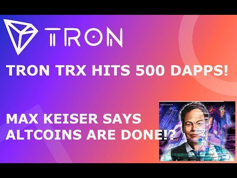 TRON TRX HITS 500 DAPPS! MAX KEISER SAYS ALTCOINS ARE DONE!?