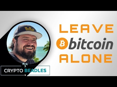 Leave Bitcoin Alone!