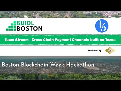 BUIDLBoston Hackathon | Team Stream – Cross Chain Payment Channels built on Tezos