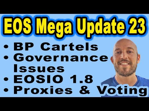 EOS Mega Update 23: Block Producer Cartels, Governance Issues, Vote Buying, EOSIO 1.8, Proxies