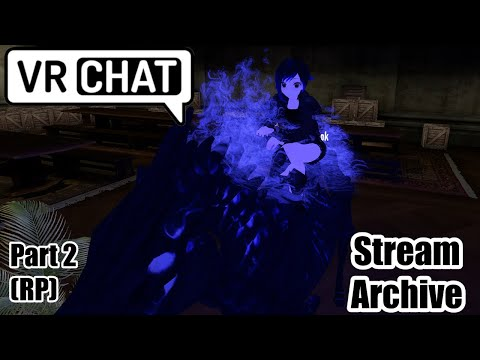 [VRC Stream] RP, where are you going? (Part 2) (RP)