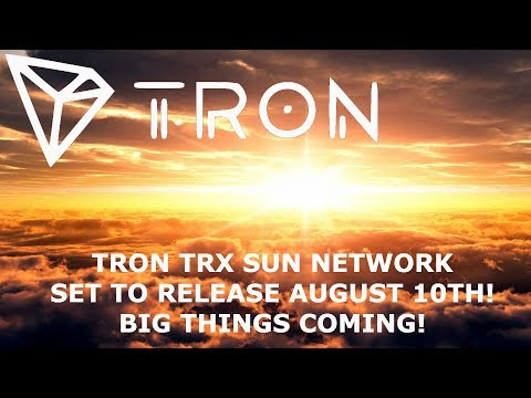 TRON TRX SUN NETWORK SET TO RELEASE AUGUST 10TH! BIG THINGS COMING!