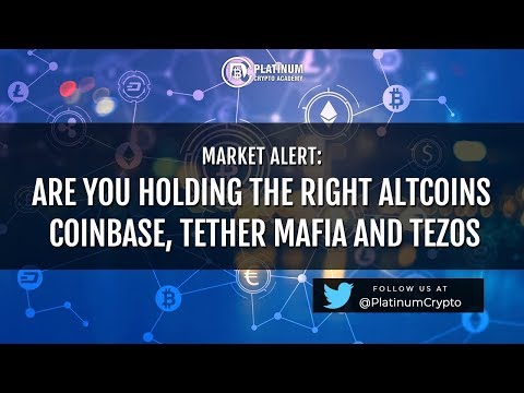 Market Alert – Are You Holding The Right Altcoins, Coinbase, Tether Mafia and Tezos