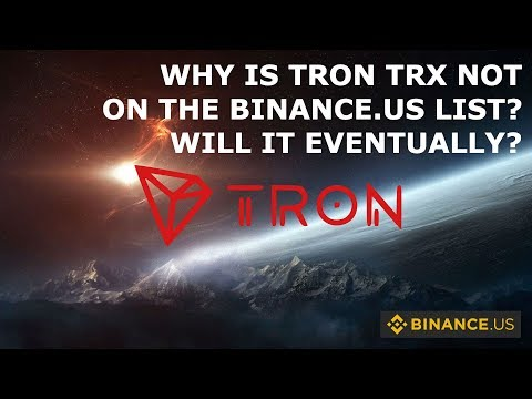 WHY IS TRON TRX NOT ON THE BINANCE.US LIST? WILL IT EVENTUALLY?