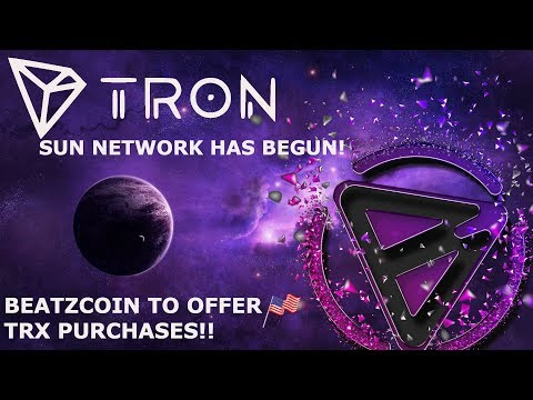 TRON TRX SUN NETWORK HAS BEGUN! BEATZCOIN TO OFFER USA TRX PURCHASES!!