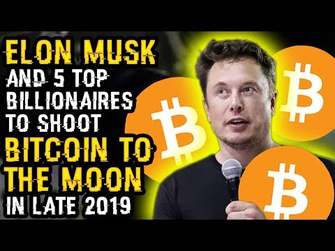 ELON MUSK & 5 TOP BILLIONAIRES To SHOOT BITCOIN To The MOON In LATE 2019! Keep Your EYE On Key DATE
