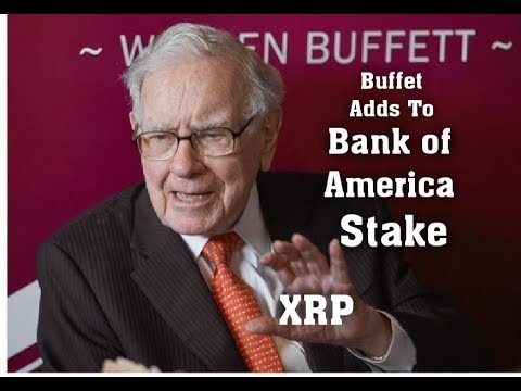 Ripple XRP : Buffet adds To his stake in Bank Of America. 500 Million Invested XRP Global Ecosystem